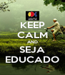 KEEP CALM AND SEJA EDUCADO - Personalised Poster A4 size