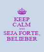 KEEP CALM AND SEJA FORTE, BELIEBER - Personalised Poster A4 size