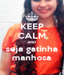 KEEP CALM AND seja gatinha manhosa - Personalised Poster A4 size