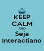KEEP CALM AND Seja Interactiano - Personalised Poster A4 size
