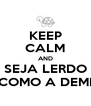 KEEP CALM AND SEJA LERDO COMO A DEMI - Personalised Poster A4 size