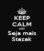KEEP CALM AND Seja mais Stazak - Personalised Poster A4 size
