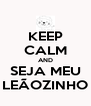 KEEP CALM AND SEJA MEU LEÃOZINHO - Personalised Poster A4 size