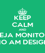KEEP CALM AND SEJA MONITOR NO AM DESIGN - Personalised Poster A4 size