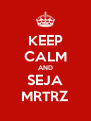 KEEP CALM AND SEJA MRTRZ - Personalised Poster A4 size