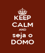 KEEP CALM AND seja o DOMO - Personalised Poster A4 size