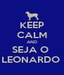 KEEP CALM AND SEJA O  LEONARDO  - Personalised Poster A4 size