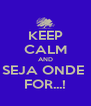 KEEP CALM AND SEJA ONDE  FOR...! - Personalised Poster A4 size