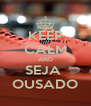 KEEP CALM AND SEJA  OUSADO - Personalised Poster A4 size