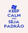 KEEP CALM AND SEJA PADRÃO - Personalised Poster A4 size