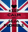 KEEP CALM AND SEJA PEDRIBLE - Personalised Poster A4 size