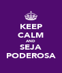 KEEP CALM AND SEJA PODEROSA - Personalised Poster A4 size