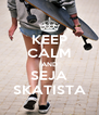 KEEP CALM AND SEJA SKATISTA - Personalised Poster A4 size