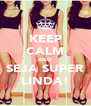 KEEP CALM AND SEJA SUPER LINDA! - Personalised Poster A4 size