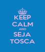 KEEP CALM AND SEJA TOSCA - Personalised Poster A4 size