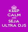 KEEP CALM AND SEJA ULTRA DJS - Personalised Poster A4 size