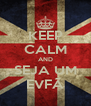 KEEP CALM AND SEJA UM EVFÃ - Personalised Poster A4 size