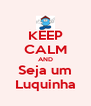 KEEP CALM AND Seja um Luquinha - Personalised Poster A4 size
