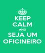 KEEP CALM AND SEJA UM OFICINEIRO - Personalised Poster A4 size