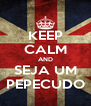 KEEP CALM AND SEJA UM PEPECUDO - Personalised Poster A4 size