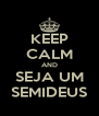 KEEP CALM AND SEJA UM SEMIDEUS - Personalised Poster A4 size