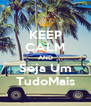 KEEP CALM AND Seja Um TudoMais - Personalised Poster A4 size