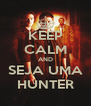 KEEP CALM AND SEJA UMA HUNTER - Personalised Poster A4 size
