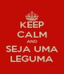 KEEP CALM AND SEJA UMA LEGUMA - Personalised Poster A4 size