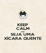KEEP CALM AND SEJA UMA XÍCARA QUENTE - Personalised Poster A4 size