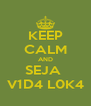 KEEP CALM AND SEJA  V1D4 L0K4 - Personalised Poster A4 size