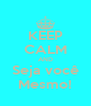 KEEP CALM AND Seja você Mesmo! - Personalised Poster A4 size