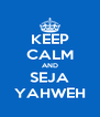 KEEP CALM AND SEJA YAHWEH - Personalised Poster A4 size