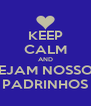 KEEP CALM AND SEJAM NOSSOS PADRINHOS - Personalised Poster A4 size