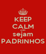 KEEP CALM AND sejam PADRINHOS - Personalised Poster A4 size