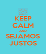 KEEP CALM AND SEJAMOS JUSTOS - Personalised Poster A4 size