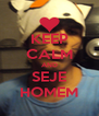 KEEP CALM AND SEJE HOMEM - Personalised Poster A4 size