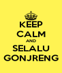 KEEP CALM AND SELALU GONJRENG - Personalised Poster A4 size