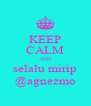 KEEP CALM AND selalu mirip @agnezmo - Personalised Poster A4 size