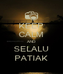 KEEP CALM AND SELALU PATIAK - Personalised Poster A4 size