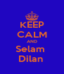 KEEP CALM AND Selam  Dilan  - Personalised Poster A4 size