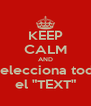 "KEEP CALM AND  Selecciona todo el ""TEXT"" - Personalised Poster A4 size"