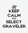 KEEP CALM AND SELECT GRAVELER - Personalised Poster A4 size
