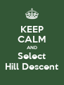 KEEP CALM AND Select Hill Descent - Personalised Poster A4 size