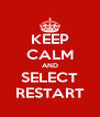 KEEP CALM AND SELECT RESTART - Personalised Poster A4 size