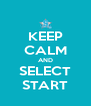 KEEP CALM AND SELECT START - Personalised Poster A4 size