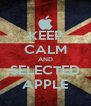 KEEP CALM AND SELECTED APPLE - Personalised Poster A4 size