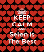 KEEP CALM AND Selen Is The Best - Personalised Poster A4 size