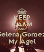 KEEP CALM AND Selena Gomez My Agel - Personalised Poster A4 size