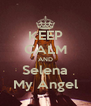 KEEP CALM AND Selena My Angel - Personalised Poster A4 size