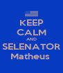 KEEP CALM AND SELENATOR Matheus  - Personalised Poster A4 size
